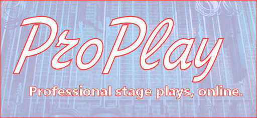 ProPlay -- Professional stage plays, online.